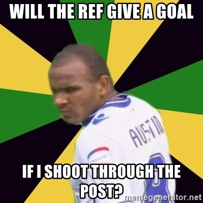 Rodolph Austin - will the ref give a goal if i shoot through the post?