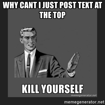 kill yourself guy - why cant i just post text at the top