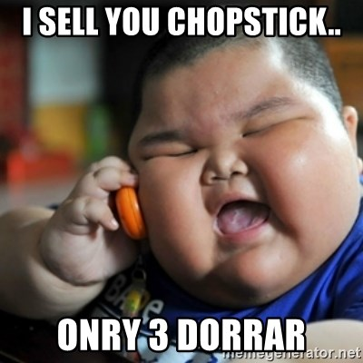 fat chinese kid - I SELL YOU CHOPSTICK.. ONRY 3 DORRAR