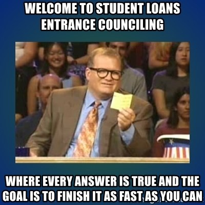 drew carey - Welcome to Student Loans Entrance Counciling Where every answer is true and the goal is to finish it as fast as you can