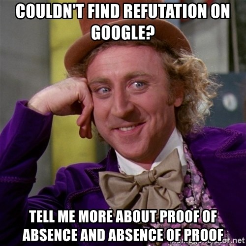 Willy Wonka - couldn't find refutation on google? tell me more about proof of absence and absence of proof