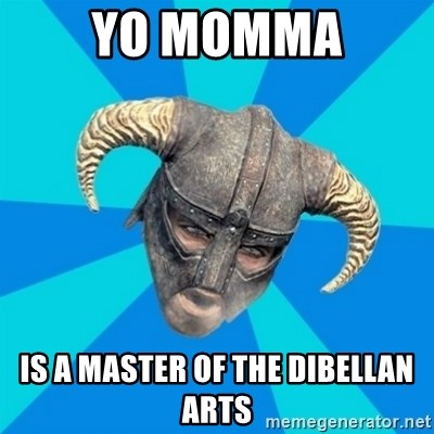 skyrim stan - yo momma is a master of the dibellan arts