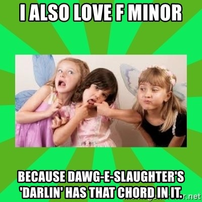 CARO EMERALD, WALDECK AND MISS 600 - I ALSO LOVE F MINOR BECAUSE DAWG-E-SLAUGHTER'S 'DARLIN' HAS THAT CHORD IN IT.