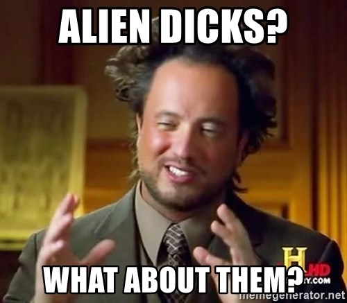 Ancient Aliens - alien dicks? what about them?