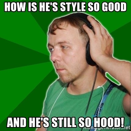 Sarcastic Soundman - HOW IS HE'S STYLE SO GOOD AND HE'S STILL SO HOOD!