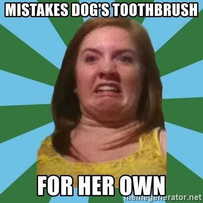 Disgusted Ginger - mistakes dog's toothbrush for her own