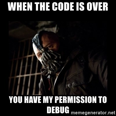 Bane Meme - when the code is over you have my permission to debug