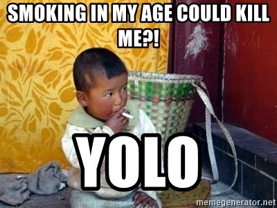 Smoking Baby - smoking in my age could kill me?! YOLO