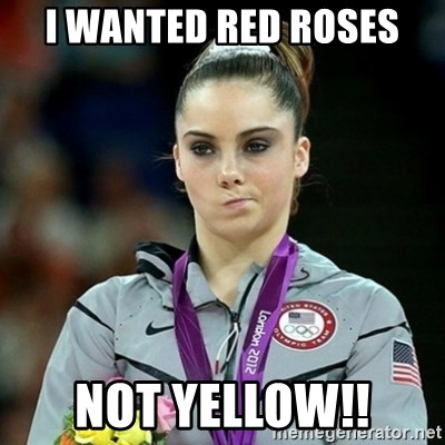 Not Impressed McKayla - I WANTED RED ROSES NOT YELLOW!!