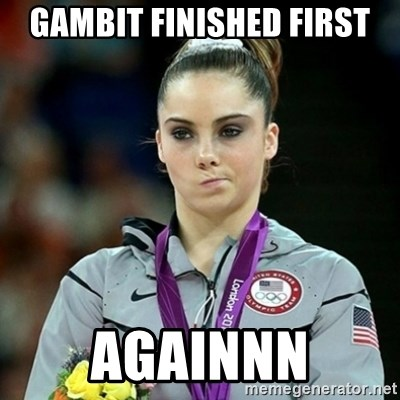 Not Impressed McKayla - GAMBIT FINISHED FIRST AGAINNN