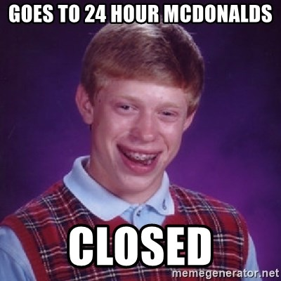 Bad Luck Brian - GOES TO 24 HOUR MCDONALDS CLOSED