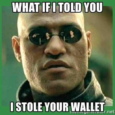 Matrix Morpheus - WHAT IF I TOLD YOU I STOLE YOUR WALLET