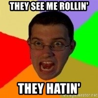 Typical Gamer - THEY SEE ME ROLLIN' THEY HATIN'