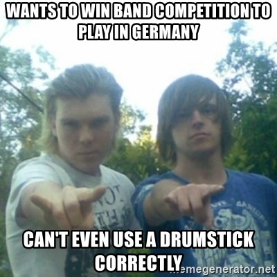 god of punk rock - wants to win band competition to play in germany can't even use a drumstick correctly