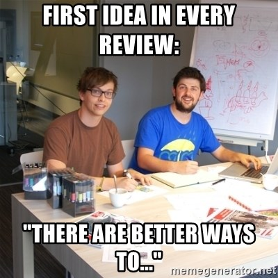 """Naive Junior Creatives - first idea in every review: """"there are better ways to..."""""""