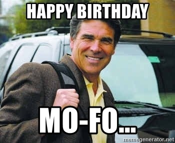 Rick Perry - Happy Birthday Mo-Fo...