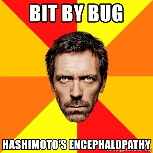 Diagnostic House - Bit by bug Hashimoto's Encephalopathy