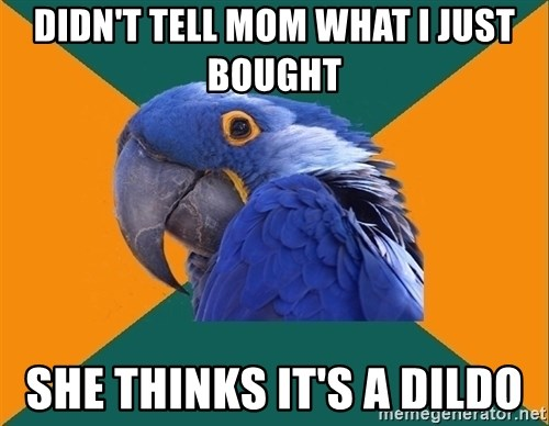Paranoid Parrot - didn't tell mom what i just bought she thinks it's a dildo