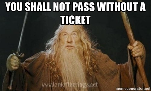You shall not pass - YOU SHALL NOT PASS WITHOUT A TICKET