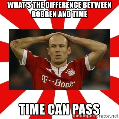 robben - WHAT'S THE DIFFERENCE BETWEEN ROBBEN AND TIME TIME CAN PASS