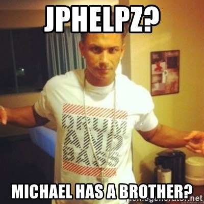 Drum And Bass Guy - JPhelpz? Michael has a brother?