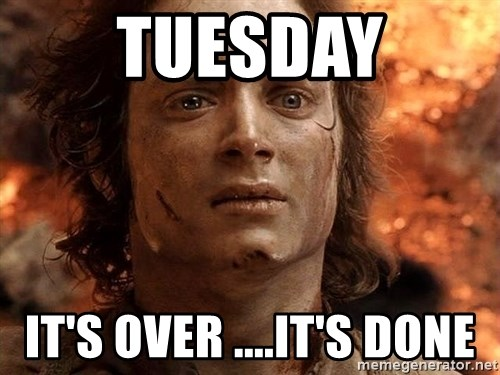 Frodo  - tuesday it's over ....it's done