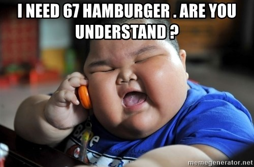 Fat Asian Kid - i need 67 hamburger . Are you understand ?