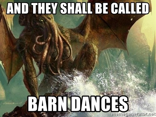 Cthulhu - And they shall be called Barn dances