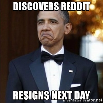 Not Bad Obama - Discovers reddit Resigns next day