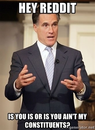 Relatable Romney - Hey Reddit Is you is or is you ain't my constituents?