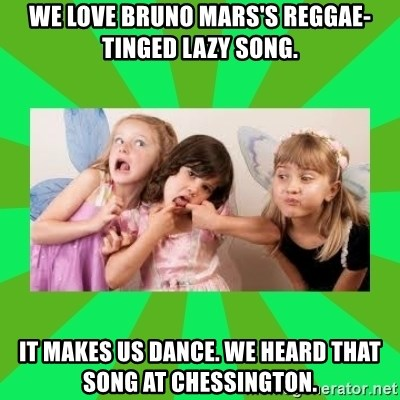 CARO EMERALD, WALDECK AND MISS 600 - we love bruno mars's reggae-tinged lazy song. it makes us dance. we heard that song at chessington.