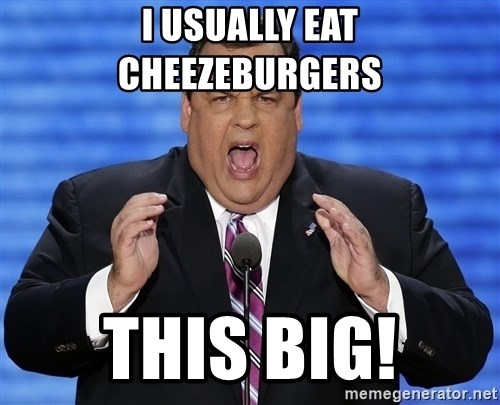 Hungry Chris Christie - I usually eat cheezeburgers this big!
