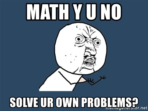 Y U No - Math y u no  Solve Ur own problems?