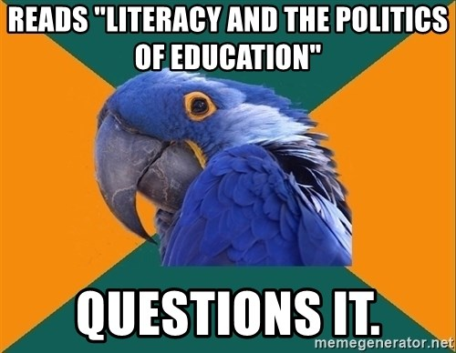 """Paranoid Parrot - reads """"literacy and the politics of education"""" questions it."""