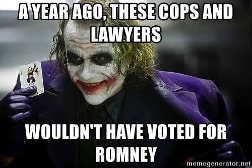 joker - a year ago, these cops and lawyers wouldn't have voted for romney