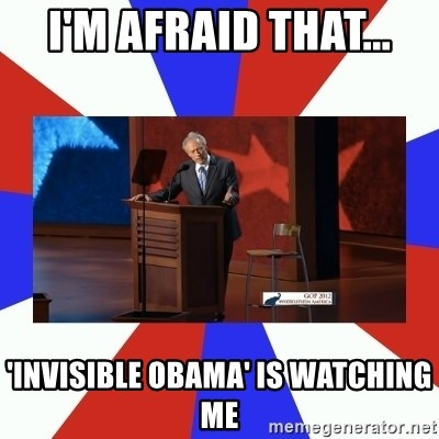 Invisible Obama - I'm afraid that... 'invisible obama' is watching me