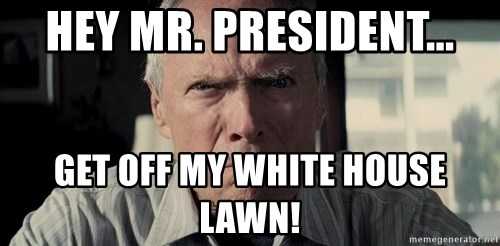 Racist Clint Eastwood - Hey mr. president... get off my white house lawn!