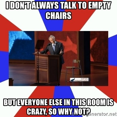 Invisible Obama - I don't always talk to empty chairs but everyone else in this room is crazy, so why not?