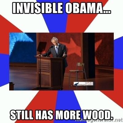 Invisible Obama - Invisible Obama... Still has more wood.
