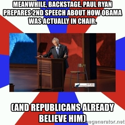 Invisible Obama - Meanwhile, Backstage, paul ryan prepares 2nd speech about how obama was actually in chair. (and republicans already believe him)