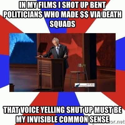 Invisible Obama - In my films i Shot up bent politicians who made $$ via death squads  That voice Yelling shut up must be my invisible common sense