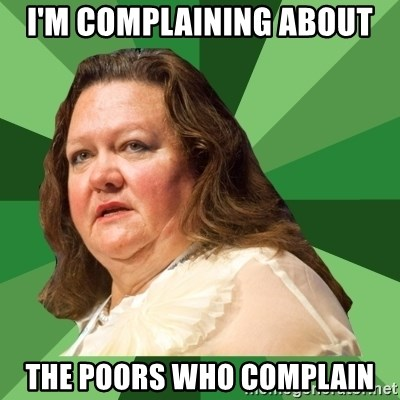 Dumb Whore Gina Rinehart - i'm complaining about the poors who complain