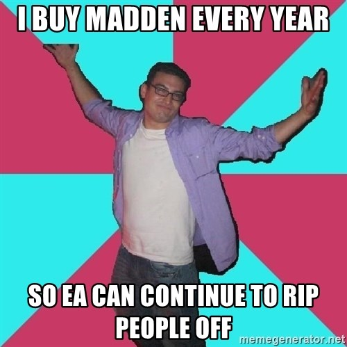 Douchebag Roommate - I buy madden every year so ea can continue to rip people off