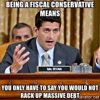Paul Ryan Meme  - Being a fiscal conservative means You only have to say you would not rack up massive debt