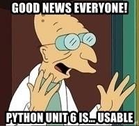 Professor Farnsworth - good news everyone! Python unit 6 is… usable