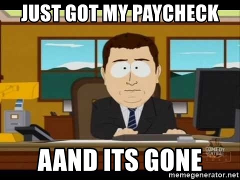 south park aand it's gone - just got my paycheck aand its gone
