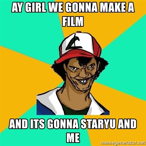 Ash Pedreiro - ay girl we gonna make a film and its gonna staryu and me
