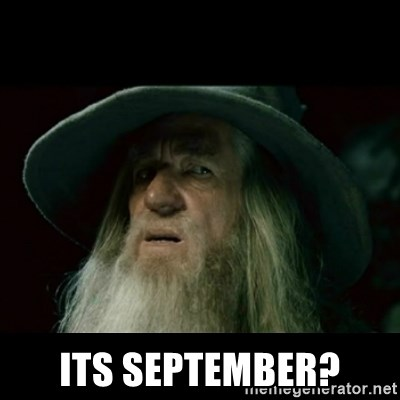 no memory gandalf - its september?