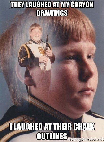 PTSD Clarinet Boy - they laughed at my crayon drawings I laughed at their chalk outlines