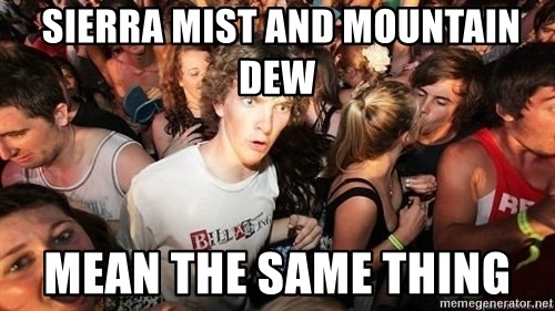 Sudden Realization Ralph -  sierra mist and mountain dew mean the same thing